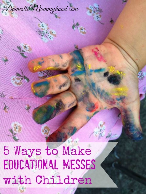 5 ways to make educational messes with children