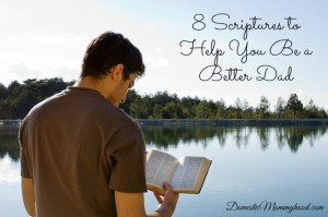 8 Scriptures to Help You Be a Better Dad