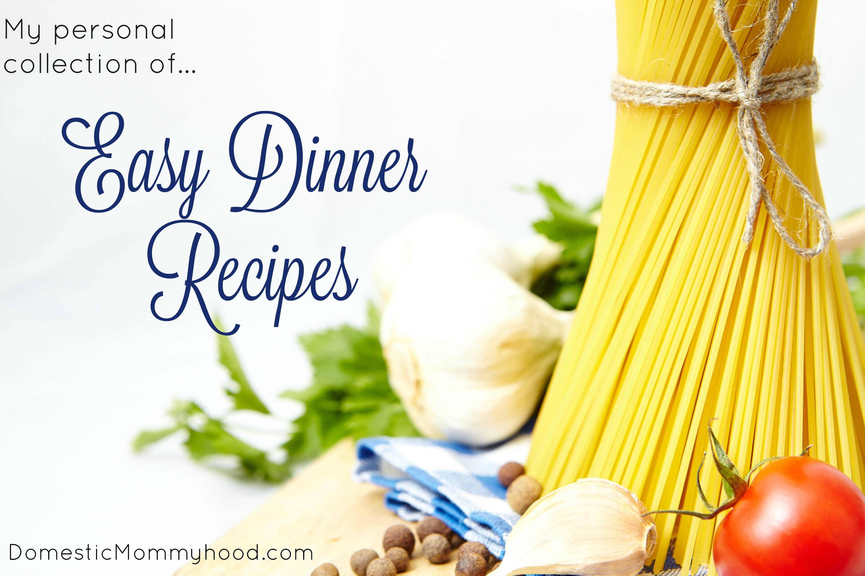 easy dinner recipes my personal collection